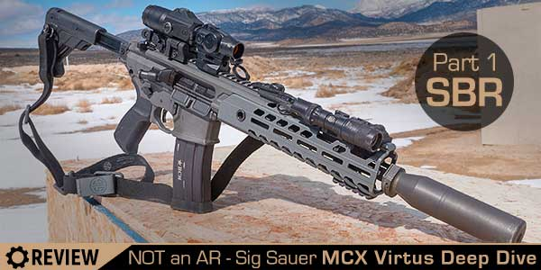 NOT an AR! Deep Dive into the Sig Sauer MCX Virtus – Part 1: SBR