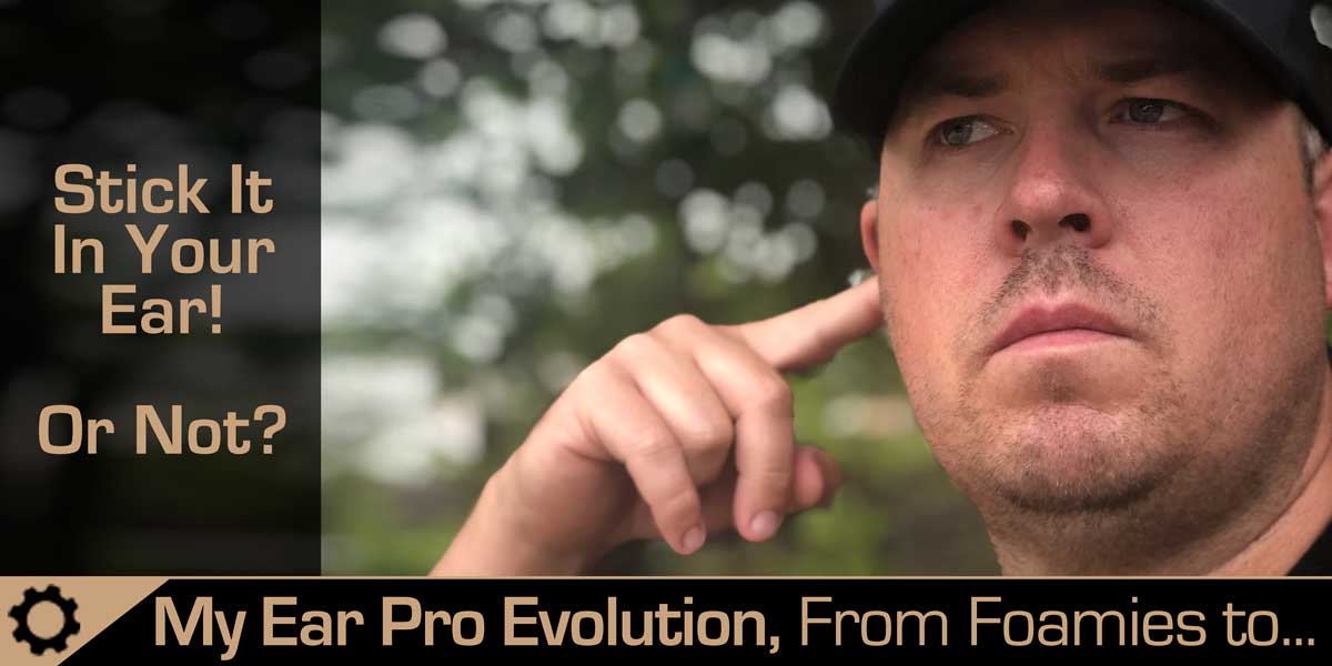 Ear Pro Evolution – My Choices from Foamies to…